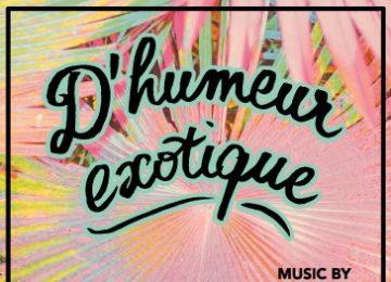 Gagnez des places pour la soirée 100% Tropicale «D'humeur exotique»