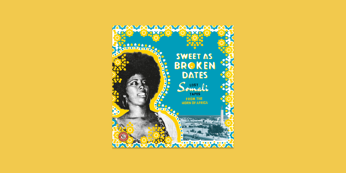 Sweet As Broken Dates Lost Somali Tapes from the Horn of Africa