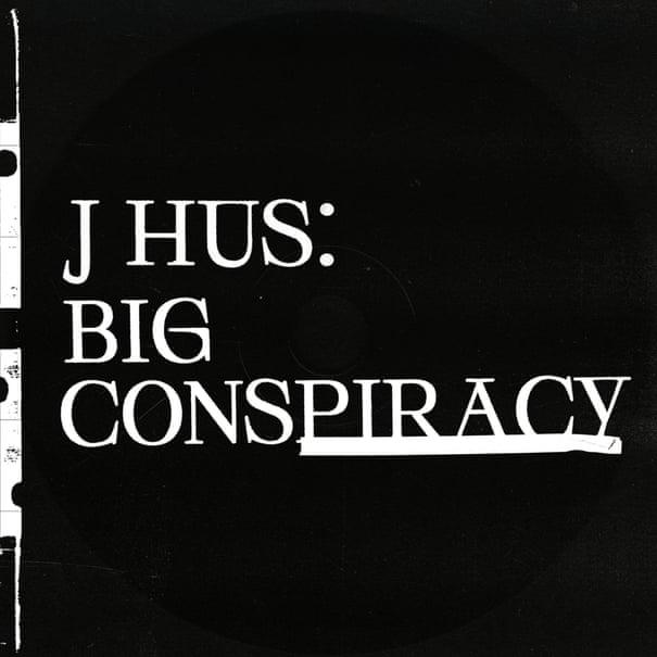 j hus big conspiracy